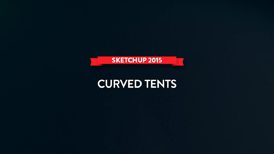 Sketchup 2015 Lessons_ Curved Tents_1_201582784718